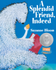 A Splendid Friend, Indeed (Goose and Bear Stories) Cover Image