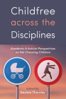Childfree across the Disciplines: Academic and Activist Perspectives on Not Choosing Children Cover Image