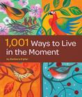 1,001 Ways to Live in the Moment Cover Image
