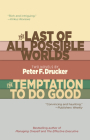 The Last of All Possible Worlds and the Temptation to Do Good: Two Novels by Peter F. Drucker Cover Image