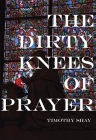 The Dirty Knees of Prayer Cover Image