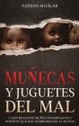 Muñecas y Juguetes del Mal: Casos Reales de Muñecos Diabólicos o Poseídos que Han Aterrorizado al Mundo Cover Image