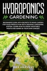 Hydroponics Gardening: Beginners Guide with Secrets to Make Garden for Food Production with Growing Gardening System. Learn how to Grow Veget Cover Image