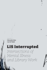 LIS Interrupted: Intersections of Mental Illness and Library Work Cover Image