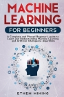 Machine Learning for Beginners: A Complete and Phased Beginner's Guide to Learning and Understanding Machine Learning and Artificial Intelligence Cover Image