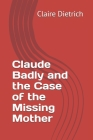 Claude Badly and the Case of the Missing Mother Cover Image
