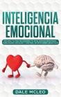 Inteligencia Emocional: ¡Mejora tu Vida Mejorando tu Inteligencia Emocional, Habilidades Sociales y Control de Emociones Negativas! Cover Image