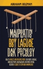 Manipulation, Body Language, Dark Psychology: How to Analyze and Influence People, Read Body Language, Avoid Deceptions, Brainwashing and Mind Control Cover Image