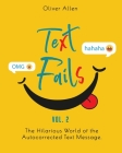 Text Fails: The Hilarious World of the Autocorrected Text Message. The Best Collection of Funniest Text Fail Ever. (Vol. 2) Cover Image