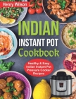 Indian Instant Pot Cookbook: Healthy and Easy Indian Instant Pot Pressure Cooker Recipes. Cover Image
