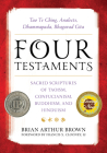Four Testaments: Tao Te Ching, Analects, Dhammapada, Bhagavad Gita: Sacred Scriptures of Taoism, Confucianism, Buddhism, and Hinduism Cover Image