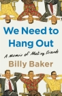 We Need to Hang Out: A Memoir of Making Friends Cover Image