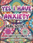 Yes I Have Anxiety, Deal With It Inspirational Affirmations and Quotes Coloring Book: Large Print Stress Relief & Relaxation Mandala Pages with Color Cover Image