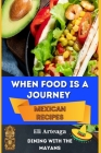 When Food Is a Journey. Mexican Recipes. Cover Image