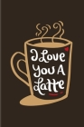 I Love You A Latte: Short Funny Love Quote 2020 Planner - Weekly & Monthly Pocket Calendar - 6x9 Softcover Organizer - For Coffee & Latte Cover Image
