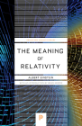 The Meaning of Relativity: Including the Relativistic Theory of the Non-Symmetric Field - Fifth Edition (Princeton Science Library #99) Cover Image