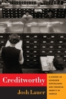 Creditworthy: A History of Consumer Surveillance and Financial Identity in America Cover Image