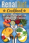 Renal Diet Cookbook: 90 Excellent Recipes for Stopping Kidney Disease (renal diet cookbook for dialysis patients) Cover Image