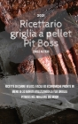Pit Boss Wood Pellet Grill Cookbook 2021: Quick, Delicious and Cheap Beef Recipes Ready in Less Than 30 Minutes for Beginners and Advanced Pitmasters Cover Image