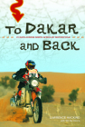 To Dakar and Back: 21 Days Across North Africa by Motorcycle Cover Image