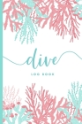 Scuba Diver Log Book: Track & Record 100 Dives with Detailed Data - Pink Coral Design Cover Image