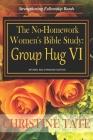 The No-Homework Women's Bible Study: Group Hug VI Cover Image