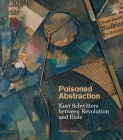 Poisoned Abstraction: Kurt Schwitters between Revolution and Exile Cover Image