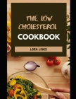 The Low Cholesterol Cookbook: Tons of Heart-Healthy Recipes To Cut Cholesterol and Improved Heart Cover Image