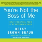 You're Not the Boss of Me Lib/E: Brat-Proofing Your Four- To Twelve-Year-Old Child Cover Image