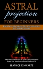 Astral Projection for Beginners: Powerful Astral Projection and Astral Travel Techniques to Expand Your Consciousness Beyond the Psychical (Achieve Ou Cover Image