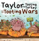 Taylor the Tooting Turkey and the Tooting Wars: A Story About Turkeys Who Toot (Fart) Cover Image