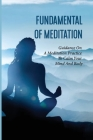 Fundamental Of Meditation: Guidance On A Meditation Practice To Calm Your Mind And Body: Benefits Of Meditation Cover Image