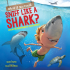 What If You Could Sniff Like a Shark? (Library Edition): Explore the Superpowers of Ocean Animals  (What If You Had... ?) Cover Image