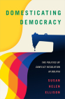 Domesticating Democracy: The Politics of Conflict Resolution in Bolivia Cover Image