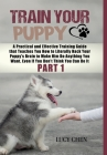 Train your Puppy: A Practical and Effective Training Guide that Teaches You How to Literally Hack Your Puppy's Brain to Make Him Do Anyt Cover Image