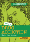 Having a Drug Addiction: Stories from Survivors (It Happened to Me) Cover Image