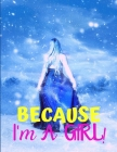 Because I'm a Girl: TEEN'S COMPOSITION & CREATIVE WRITING BOOK for Family Life Fiction and Non-fiction, School & Bible Study, Entertainmen Cover Image