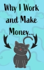 Why I Work and Make Money - Cat Notebook Cover Image
