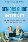 A Senior's Guide to Surfing the Internet: Getting Started With Surfing the Internet and Email Cover Image