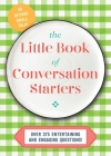 The Little Book of Conversation Starters: 375 Entertaining and Engaging Questions! Cover Image