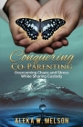 Conquering Co-Parenting: Overcoming Chaos and Stress While Sharing Custody Cover Image
