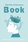 Sobriety & Recovery Book: Guide To Become Free From Addiction: Substance Use Disorder Symptoms Cover Image