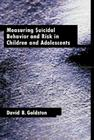 Measuring Suicidal Behavior and Risk in Children and Adolescents (Measurement and Instrumentation in Psychology) Cover Image