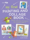 My First Painting and Collage Book: 35 fun and easy art projects for children aged 7 plus Cover Image