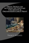 DRESS DESIGN ACCOUNT OF COSTUME FOR ARTISTS & DRESSMAKERS by TALBOT - Annotated Cover Image