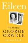 Eileen: The Making of Orwell Cover Image