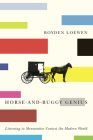 Horse-And-Buggy Genius: Listening to Mennonites Contest the Modern World Cover Image