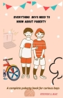 Everything Boys Need to Know About Puberty: A Complete Puberty Book for Curious Boys Cover Image