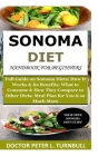 Sonoma Diet Handbook for Beginners: Full Guide on Sonoma Diets; How It Works &Its Benefits; What to Consume& How They Compare to Other Diets; A Meal P Cover Image
