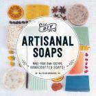DIY Artisanal Soaps: Make Your Own Custom, Handcrafted Soaps! Cover Image